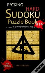 F*Cking Hard Sudoku Puzzle Book #14: The 300 Worst Sudoku Puzzles In History That Will Destroy Your Life And Brain Cells Just At The First Puzzle