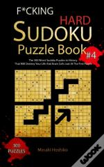 F*Cking Hard Sudoku Puzzle Book #4: The 300 Worst Sudoku Puzzles In History That Will Destroy Your Life And Brain Cells Just At The First Puzzle