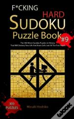 F*Cking Hard Sudoku Puzzle Book #9: The 300 Worst Sudoku Puzzles In History That Will Destroy Your Life And Brain Cells Just At The First Puzzle