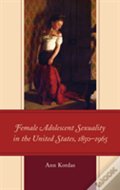Female Adolescent Sexuality In The United States, 1850-1965