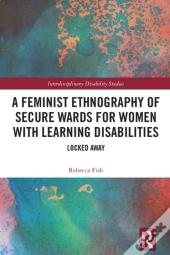 Feminist Ethnography Of Secure Wards For Women With Learning Disabilities
