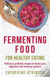 Fermenting Food For Healthy Eating