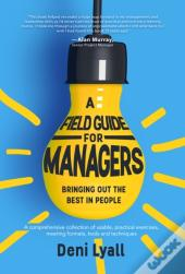 Field Guide For Managers: Bringing Out The Best In People