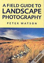 Field Guide To Landscape Photography