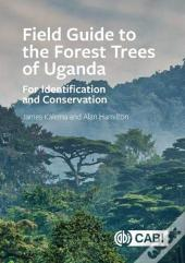 Field Guide To The Forest Trees Of Ugand