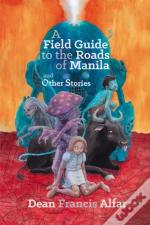 Field Guide To The Roads Of Manila And Other Stories