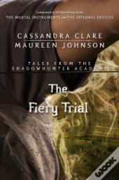 Fiery Trial (Tales From The Shadowhunter Academy 8)