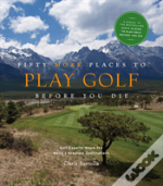 Fifty More Places To Play Golf Before Yo
