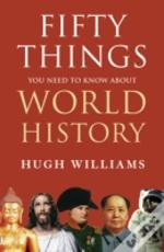 Fifty Things You Need/Know Abt World His