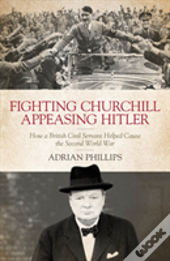 Fighting Churchill, Appeasing Hitler