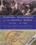 Fighting Techniques Of The Medieval World Ad 500 To Ad 1500