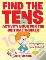 Find The Tens Activity Book For The Critical Thinkers
