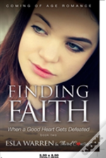 Finding Faith - When A Good Heart Gets Defeated (Book 2) Coming Of Age Romance