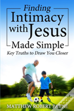 Finding Intimacy With Jesus Made Simple