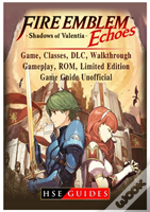 Fire Emblem Echoes Shadows Of Valentia Game, Classes, Dlc, Walkthrough, Gameplay, Rom, Limited Edition, Game Guide Unofficial