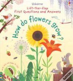 Wook.pt - First Lift-The-Flap Questions And Answers How Do Flowers Grow?