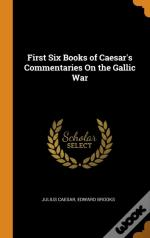 First Six Books Of Caesar'S Commentaries On The Gallic War