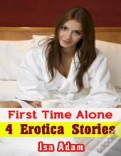 First Time Alone: 4 Erotica Stories