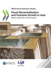 Fiscal Decentralisation And Inclusive Growth In Asia