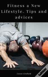 Fitness A New Lifestyle. Tips And Advices.
