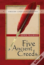Five Ancient Creeds: A Pastoral And Theological Critique