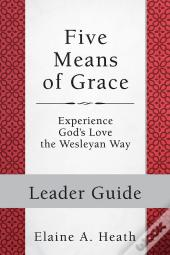 Five Means Of Grace: Leader Guide - Ebook [Epub]
