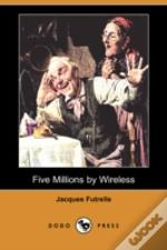 Five Millions By Wireless (Dodo Press)