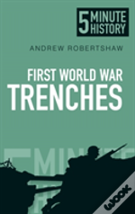 Five Minute Histories: The Trenches Of The First World War