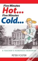 Five Minutes Hot... Five Minutes Cold... A Teacher'S Humorous Memories