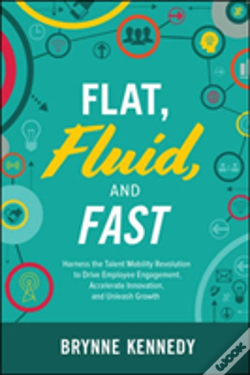 Wook.pt - Flat, Fluid, And Fast: Harness The Talent Mobility Revolution To Drive Employee Engagement, Accelerate Innovation, And Unleash Growth