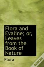 Flora And Evaline; Or, Leaves From The Book Of Nature