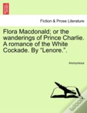 Flora Macdonald; Or The Wanderings Of Prince Charlie. A Romance Of The White Cockade. By
