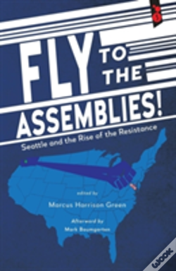 Wook.pt - Fly To The Assemblies!: Seattle And The Rise Of The Resistance