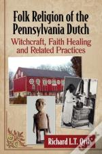 Folk Religion Of The Pennsylvania Dutch