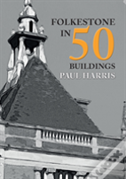 Folkestone In 50 Buildings
