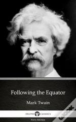 Following The Equator By Mark Twain (Illustrated)