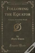 Following The Equator, Vol. 1 Of 2: A Journey Around The World (Classic Reprint)