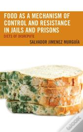Food As A Mechanism Of Control And Resistance In Jails And Prisons