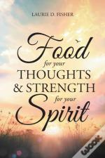 Food For Your Thoughts And Strength For Your Spirit