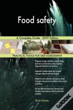 Food Safety A Complete Guide - 2019 Edition