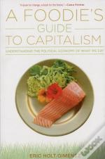 Foodies Guide To Capitalism