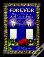 Forever: Twin Flames And Twin Souls A Guide For Soul Based Relationships