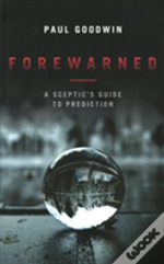 Forewarned Sceptics Guide To Prediction