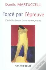 Forge Par L'Epreuve ; L'Individu Dans La France Contemporaine