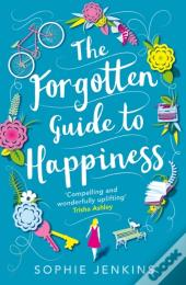 Forgotten Guide To Happiness: The Uplifting And Unforgettable Feel-Good Romance You Need To Read This Summer