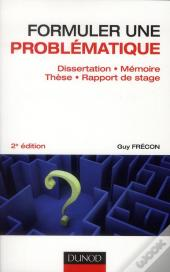 Formuler Une Problematique - Dissertation, Memoire, These, Rapport De Stage - 2e Edition