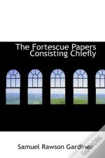 Fortescue Papers Consisting Chiefly