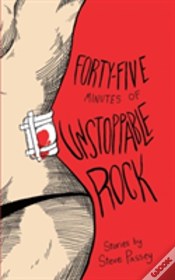 Wook.pt - Forty-Five Minutes Of Unstoppable Rock: Stories By Steve Passey