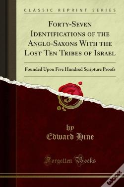 Wook.pt - Forty-Seven Identifications Of The Anglo-Saxons With The Lost Ten Tribes Of Israel