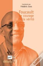 Foucault. Le Courage De La Verite